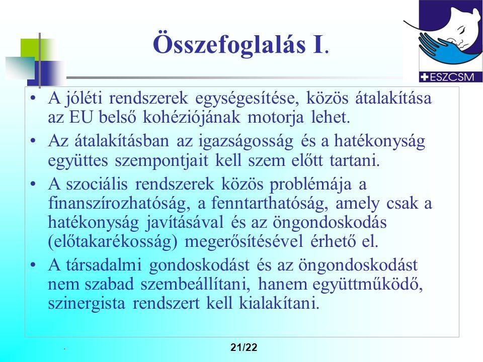 Összefoglalás I. A jóléti rendszerek egységesítése, közös átalakítása az EU belső kohéziójának motorja lehet.