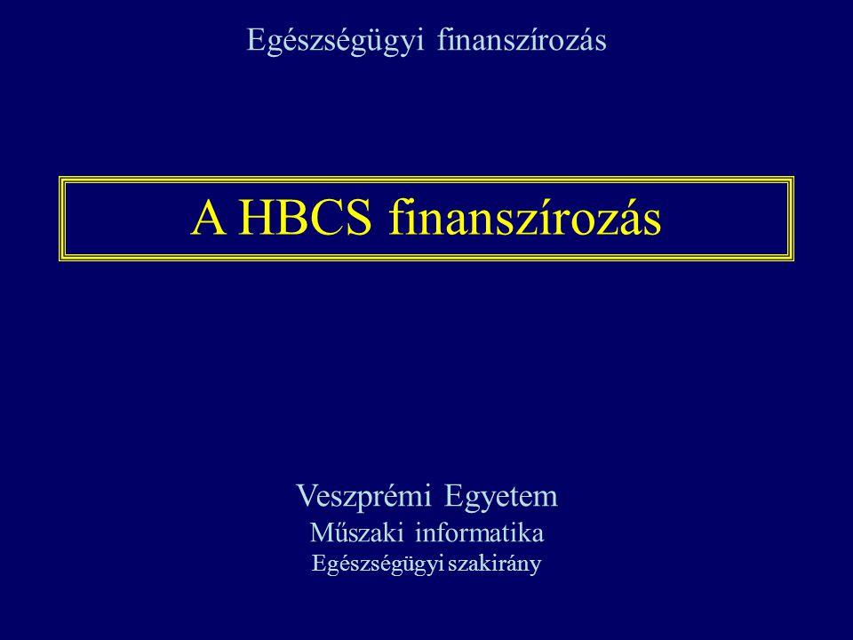 A HBCS finanszírozás Egészségügyi finanszírozás Veszprémi Egyetem