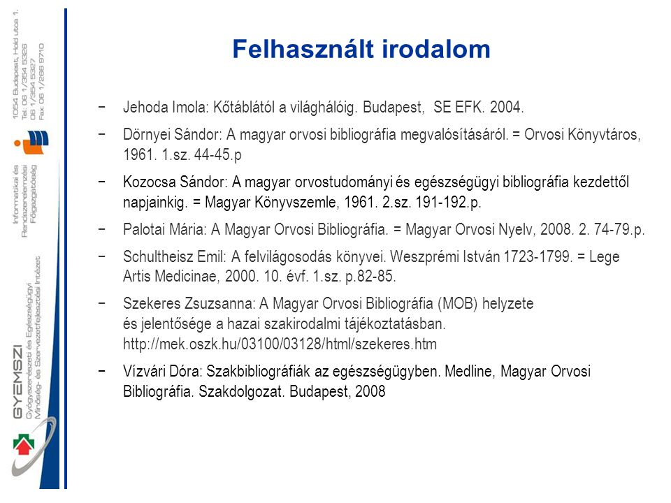 Felhasznált irodalom Jehoda Imola: Kőtáblától a világhálóig. Budapest, SE EFK. 2004.