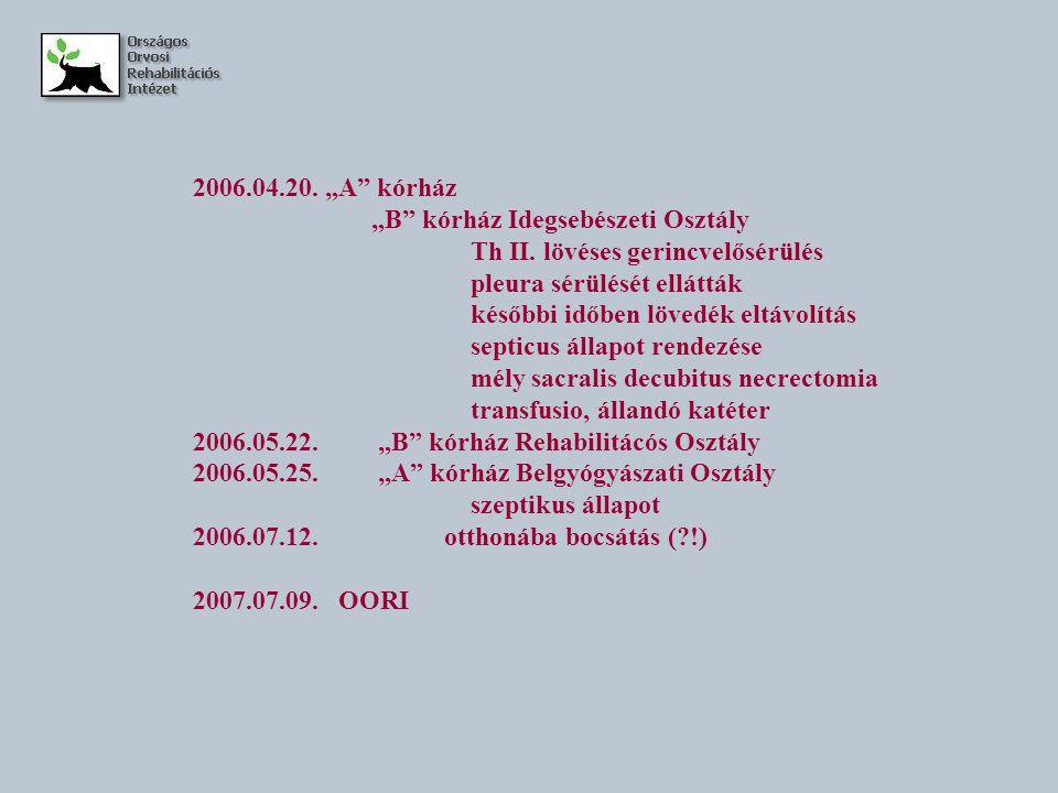 """2006.04.20. """"A kórház """"B kórház Idegsebészeti Osztály. Th II. lövéses gerincvelősérülés. pleura sérülését ellátták."""