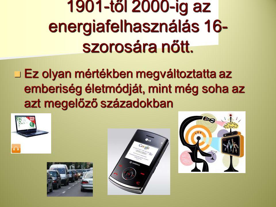 1901-től 2000-ig az energiafelhasználás 16-szorosára nőtt.