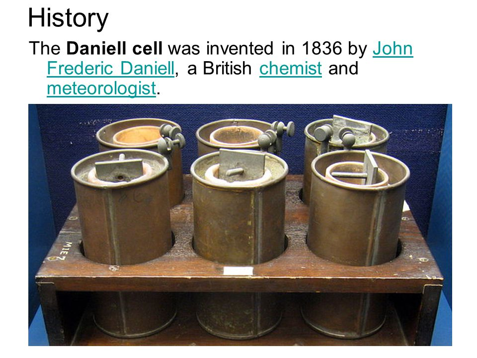 History The Daniell cell was invented in 1836 by John Frederic Daniell, a British chemist and meteorologist.