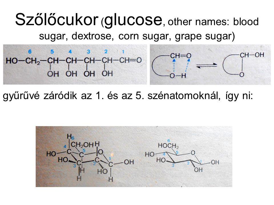 Szőlőcukor (glucose, other names: blood sugar, dextrose, corn sugar, grape sugar)