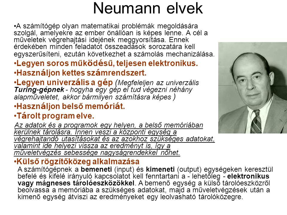 Neumann elvek Legyen soros működésű, teljesen elektronikus.