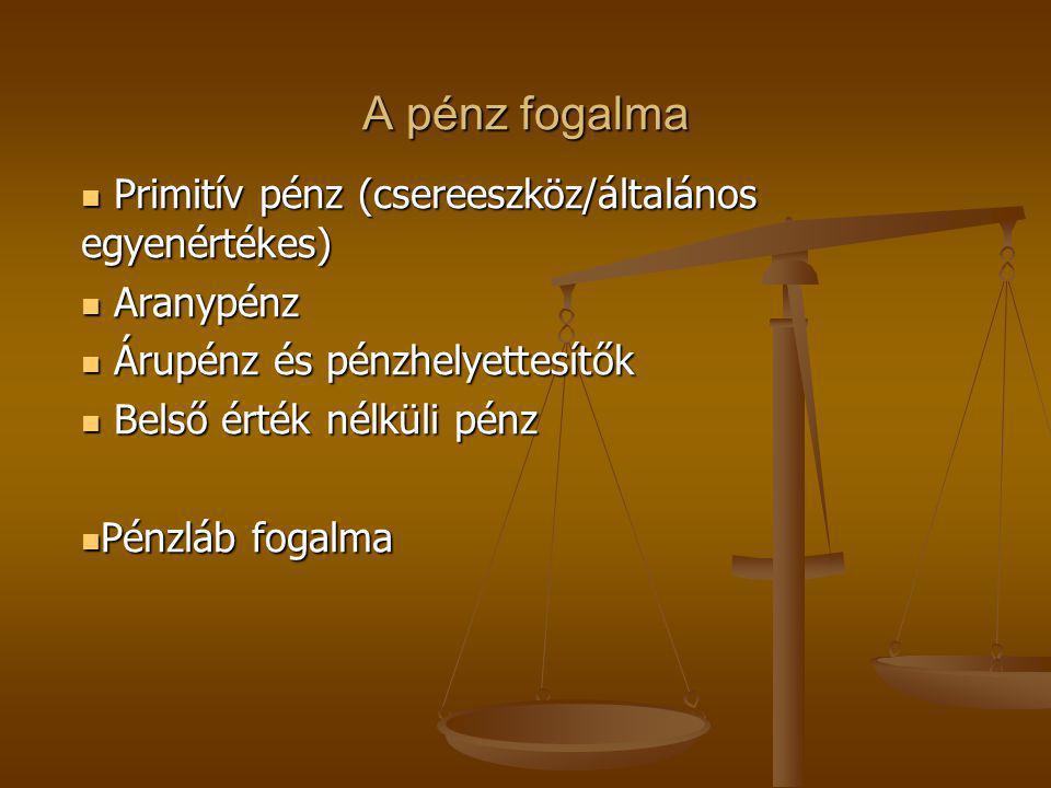 A pénz fogalma Primitív pénz (csereeszköz/általános egyenértékes)