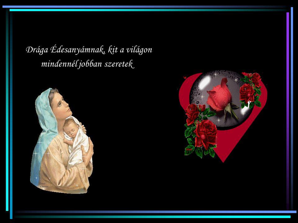 Drága Édesanyámnak, kit a világon