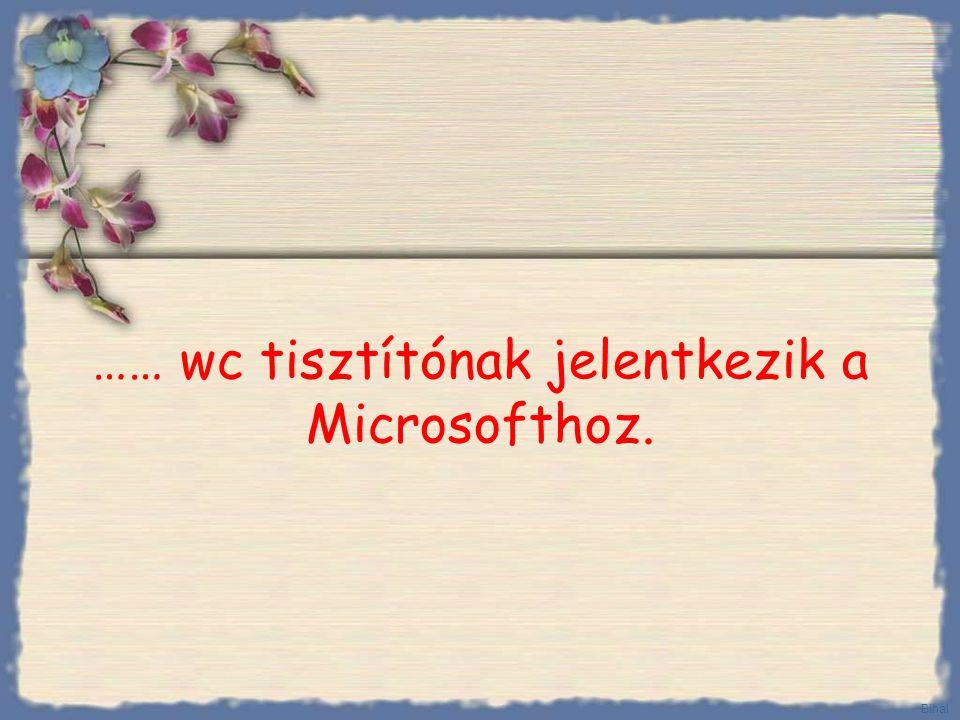 …… wc tisztítónak jelentkezik a Microsofthoz.