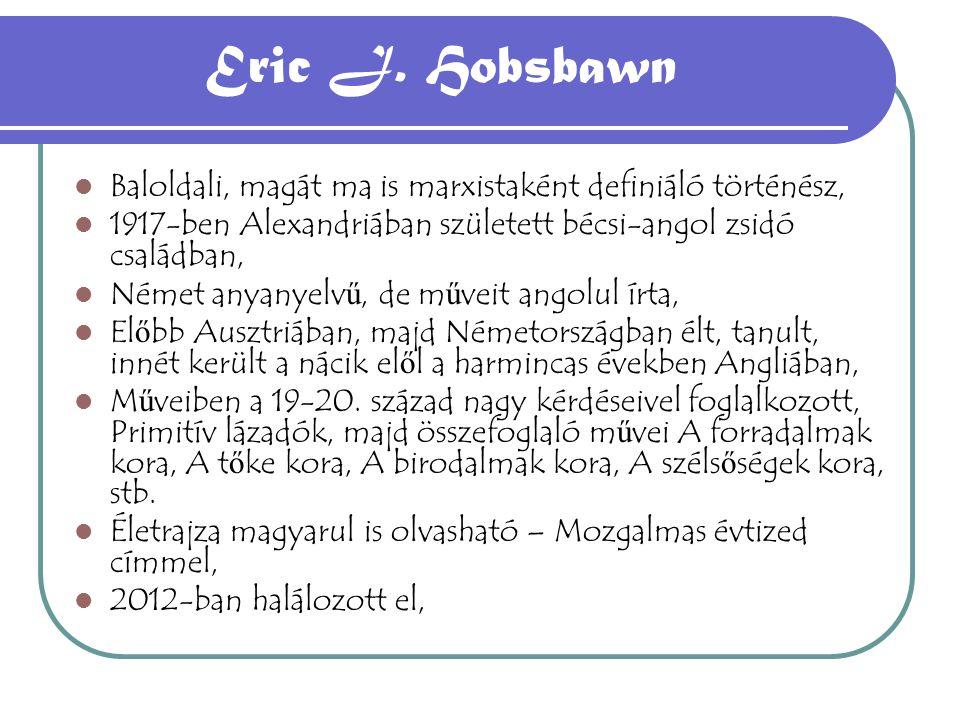 Eric J. Hobsbawn Baloldali, magát ma is marxistaként definiáló történész, 1917-ben Alexandriában született bécsi-angol zsidó családban,