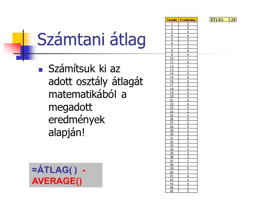 Számtani átlag Számítsuk ki az adott osztály átlagát matematikából a megadott eredmények alapján.
