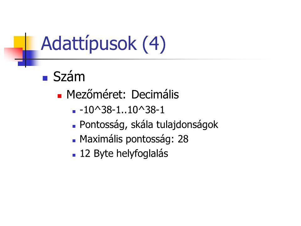 Adattípusok (4) Szám Mezőméret: Decimális -10^38-1..10^38-1