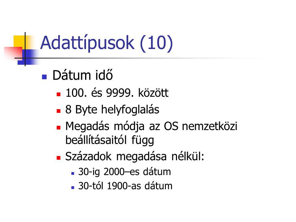 Adattípusok (10) Dátum idő 100. és 9999. között 8 Byte helyfoglalás