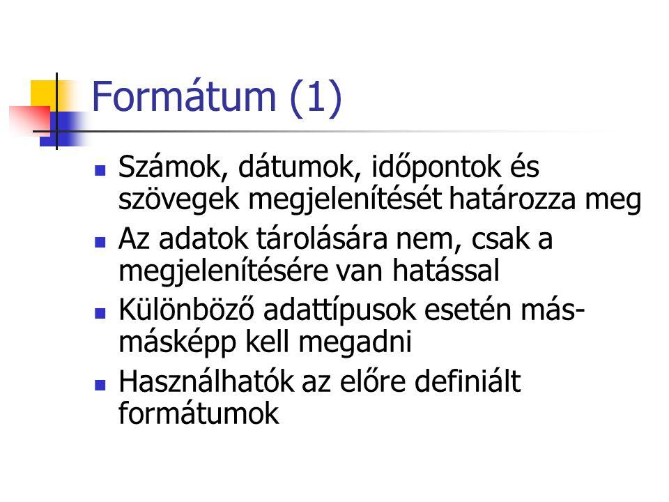 Formátum (1) Számok, dátumok, időpontok és szövegek megjelenítését határozza meg. Az adatok tárolására nem, csak a megjelenítésére van hatással.