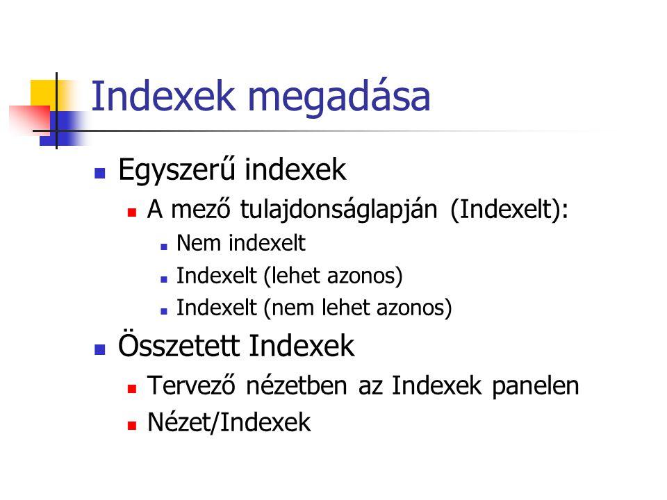 Indexek megadása Egyszerű indexek Összetett Indexek