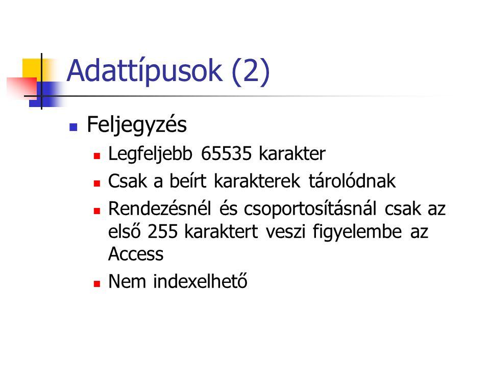 Adattípusok (2) Feljegyzés Legfeljebb 65535 karakter