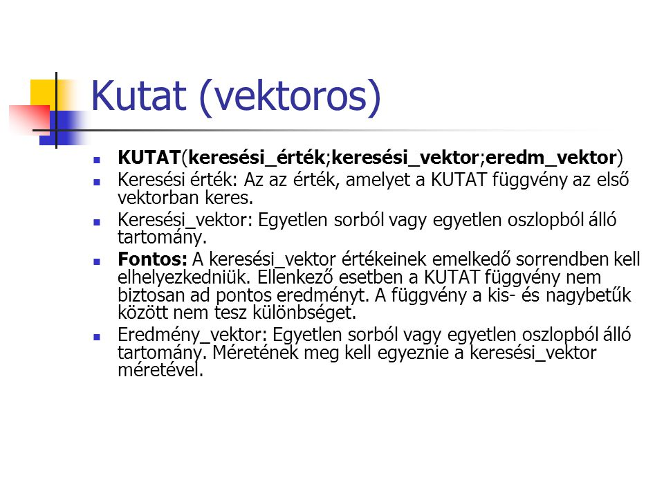 Kutat (vektoros) KUTAT(keresési_érték;keresési_vektor;eredm_vektor)