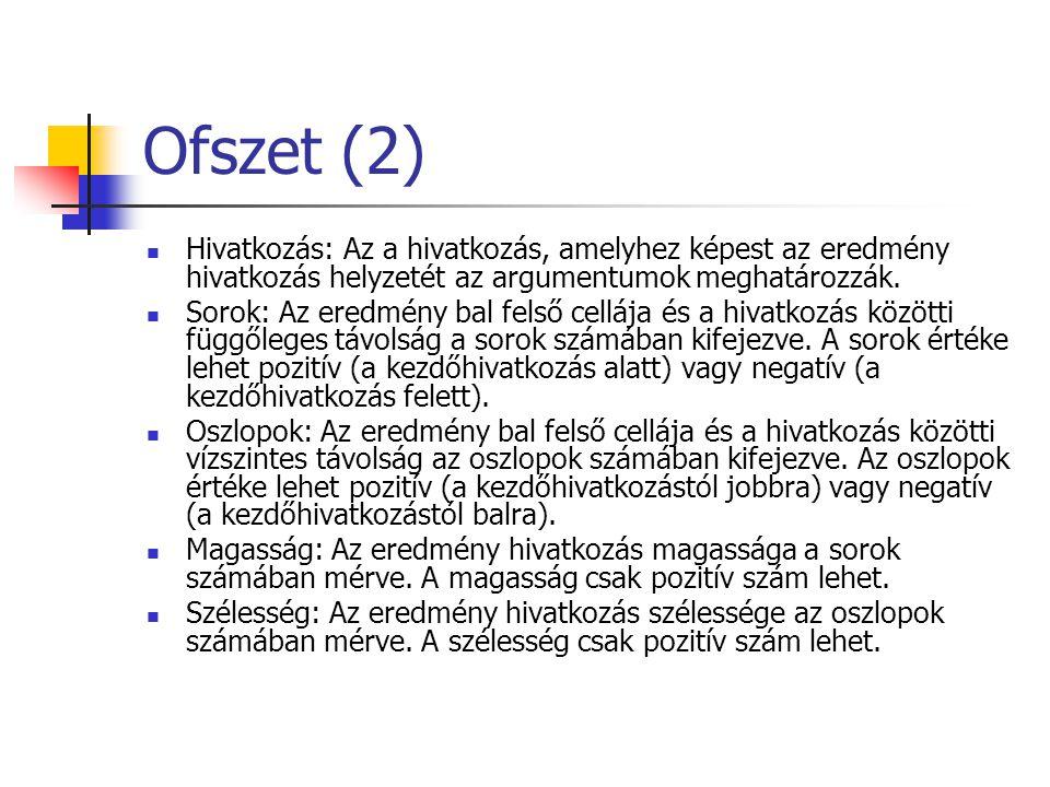Ofszet (2) Hivatkozás: Az a hivatkozás, amelyhez képest az eredmény hivatkozás helyzetét az argumentumok meghatározzák.