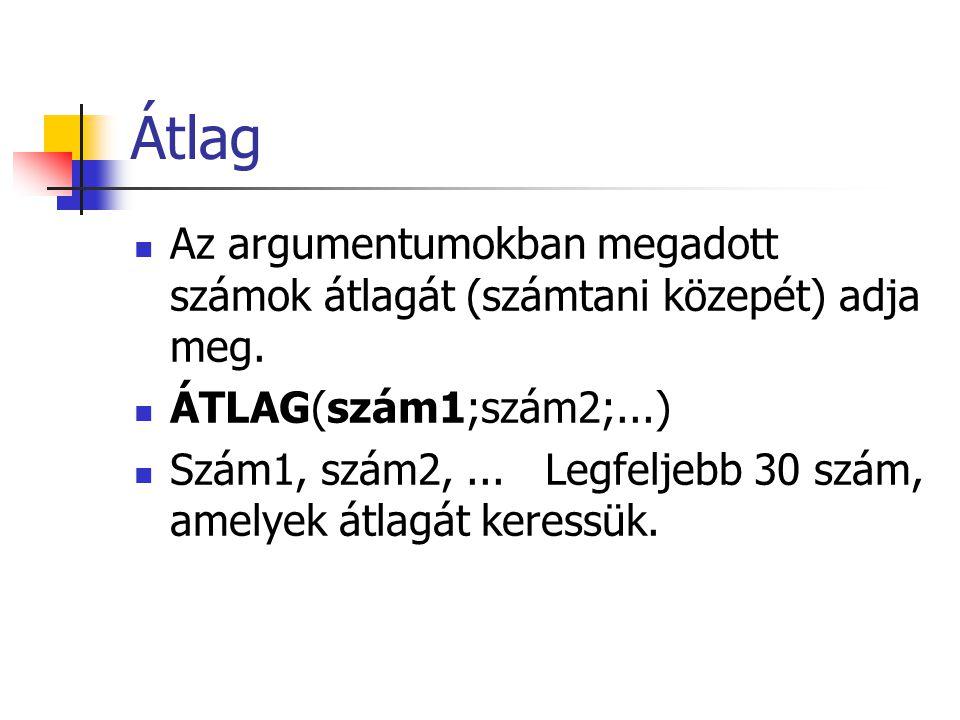 Átlag Az argumentumokban megadott számok átlagát (számtani közepét) adja meg. ÁTLAG(szám1;szám2;...)