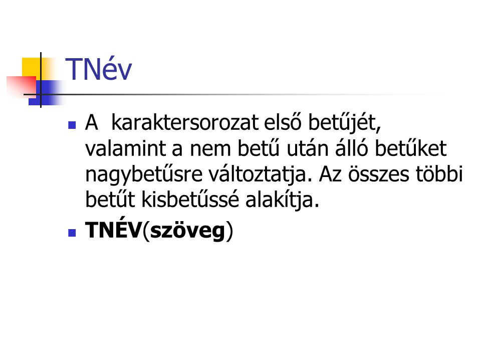 TNév A karaktersorozat első betűjét, valamint a nem betű után álló betűket nagybetűsre változtatja. Az összes többi betűt kisbetűssé alakítja.