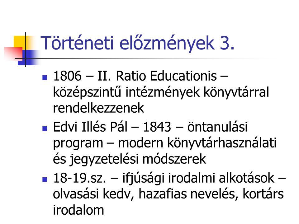 Történeti előzmények 3. 1806 – II. Ratio Educationis – középszintű intézmények könyvtárral rendelkezzenek.