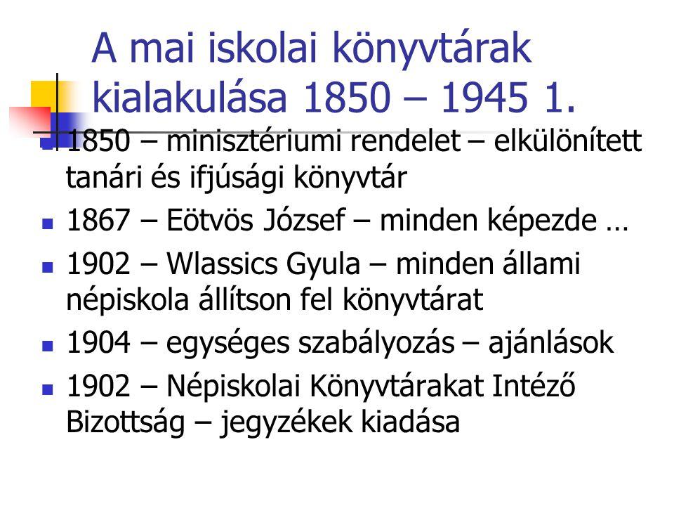 A mai iskolai könyvtárak kialakulása 1850 – 1945 1.