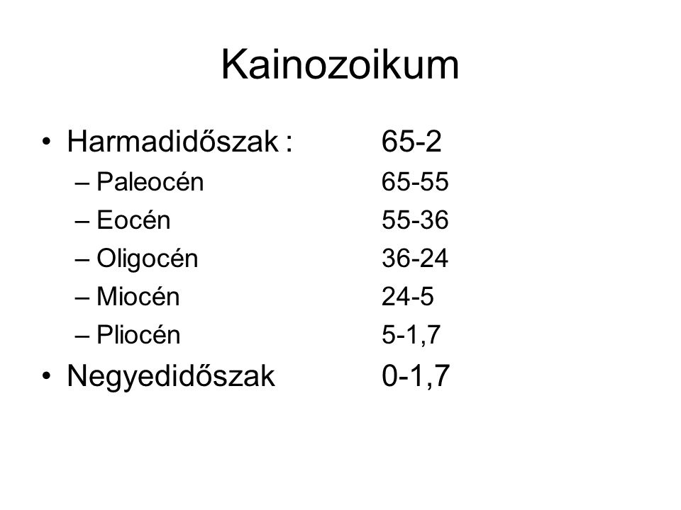 Kainozoikum Harmadidőszak : 65-2 Negyedidőszak 0-1,7 Paleocén 65-55