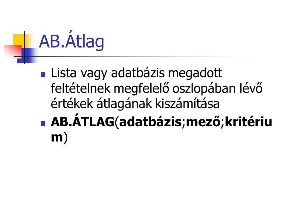 AB.Átlag Lista vagy adatbázis megadott feltételnek megfelelő oszlopában lévő értékek átlagának kiszámítása.
