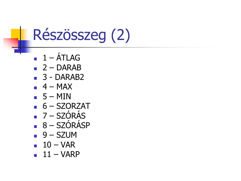 Részösszeg (2) 1 – ÁTLAG 2 – DARAB 3 - DARAB2 4 – MAX 5 – MIN
