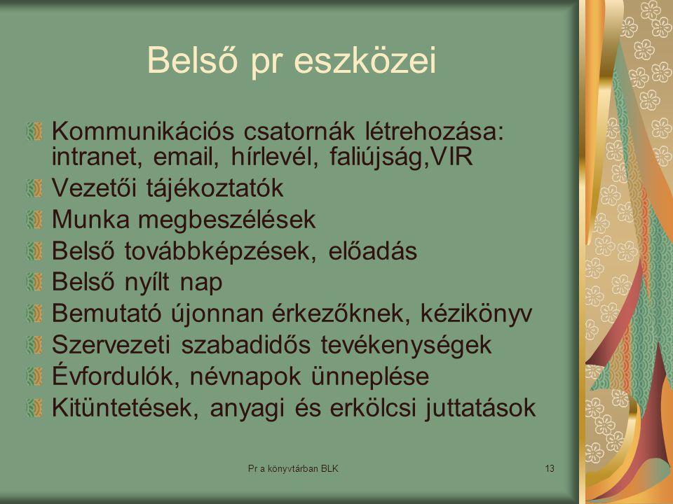 Belső pr eszközei Kommunikációs csatornák létrehozása: intranet, email, hírlevél, faliújság,VIR. Vezetői tájékoztatók.