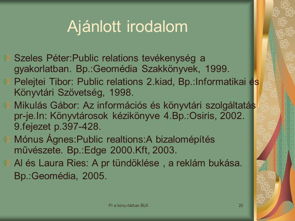 Ajánlott irodalom Szeles Péter:Public relations tevékenység a gyakorlatban. Bp.:Geomédia Szakkönyvek, 1999.