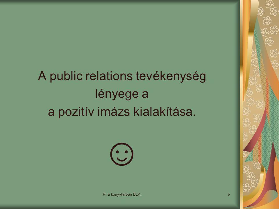 ☺ A public relations tevékenység lényege a