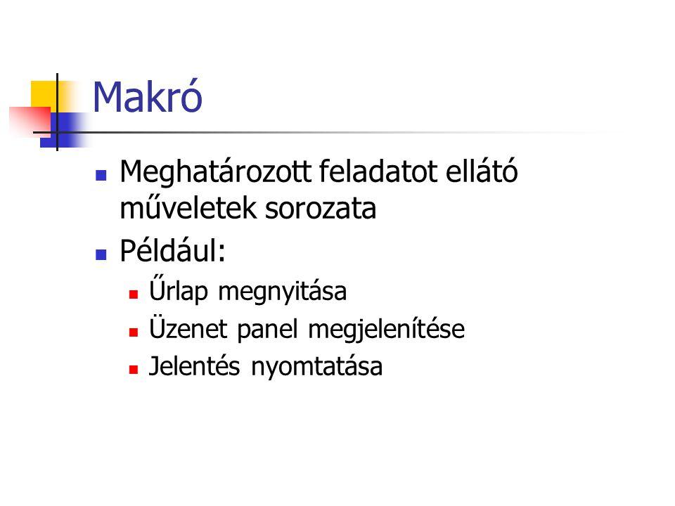 Makró Meghatározott feladatot ellátó műveletek sorozata Például: