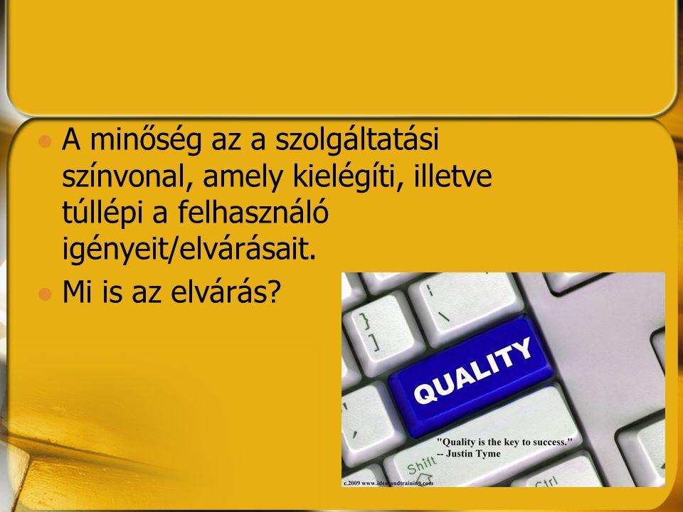 A minőség az a szolgáltatási színvonal, amely kielégíti, illetve túllépi a felhasználó igényeit/elvárásait.