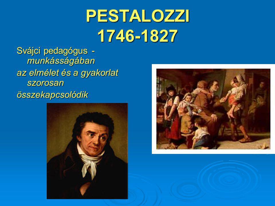 PESTALOZZI 1746-1827 Svájci pedagógus - munkásságában