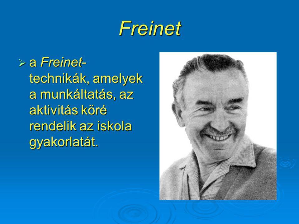 Freinet a Freinet-technikák, amelyek a munkáltatás, az aktivitás köré rendelik az iskola gyakorlatát.