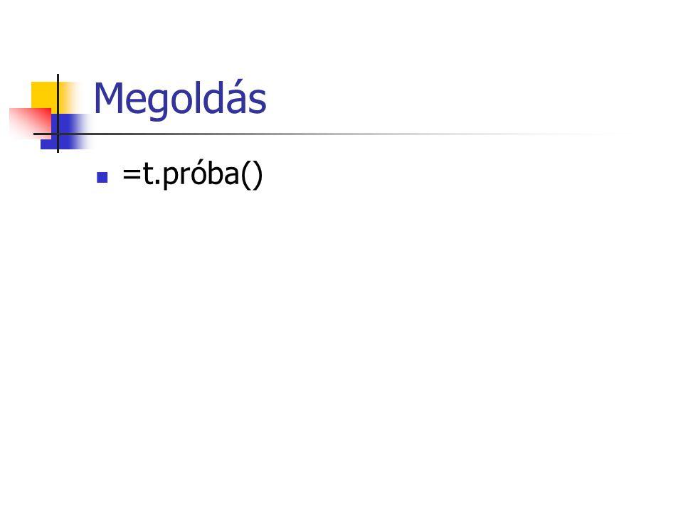 Megoldás =t.próba()
