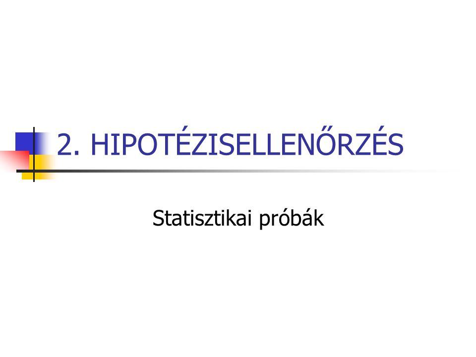 2. HIPOTÉZISELLENŐRZÉS Statisztikai próbák