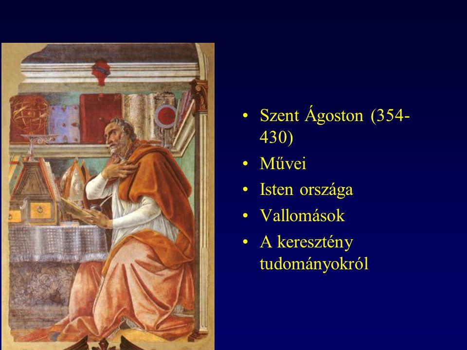 Szent Ágoston (354-430) Művei Isten országa Vallomások A keresztény tudományokról
