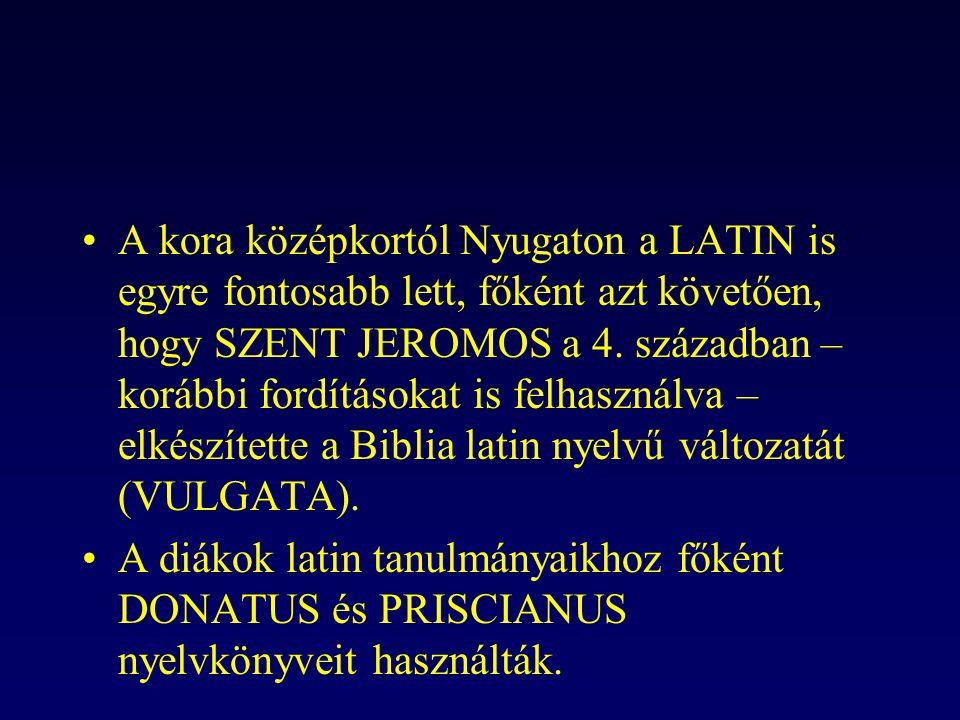 A kora középkortól Nyugaton a LATIN is egyre fontosabb lett, főként azt követően, hogy SZENT JEROMOS a 4. században – korábbi fordításokat is felhasználva – elkészítette a Biblia latin nyelvű változatát (VULGATA).