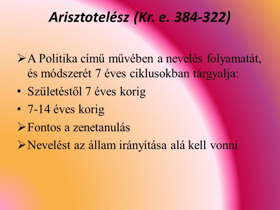 Arisztotelész (Kr. e. 384-322) A Politika című művében a nevelés folyamatát, és módszerét 7 éves ciklusokban tárgyalja: