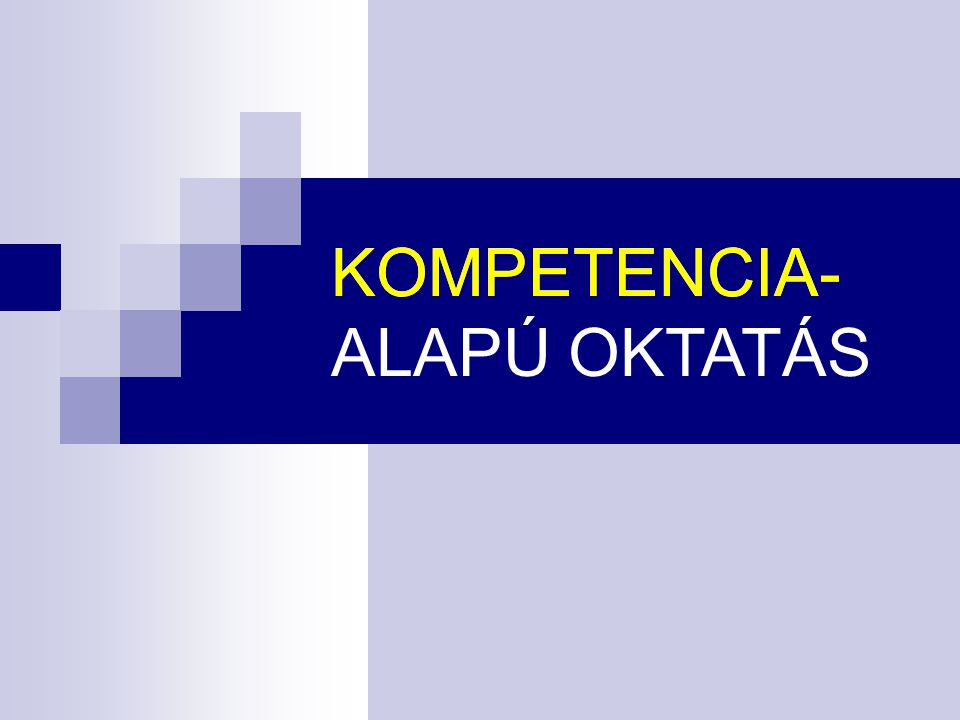 KOMPETENCIA- KOMPETENCIA- ALAPÚ OKTATÁS