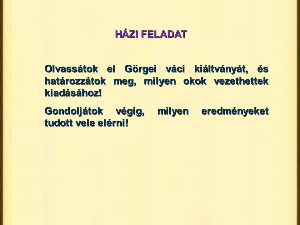 HÁZI FELADAT Olvassátok el Görgei váci kiáltványát, és határozzátok meg, milyen okok vezethettek kiadásához!