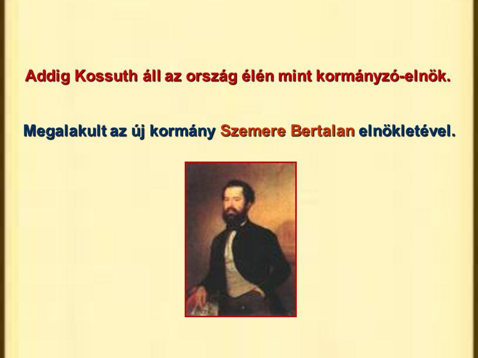 Addig Kossuth áll az ország élén mint kormányzó-elnök.