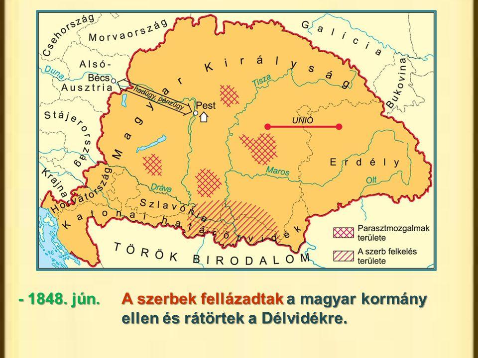 - 1848. jún. A szerbek fellázadtak a magyar kormány