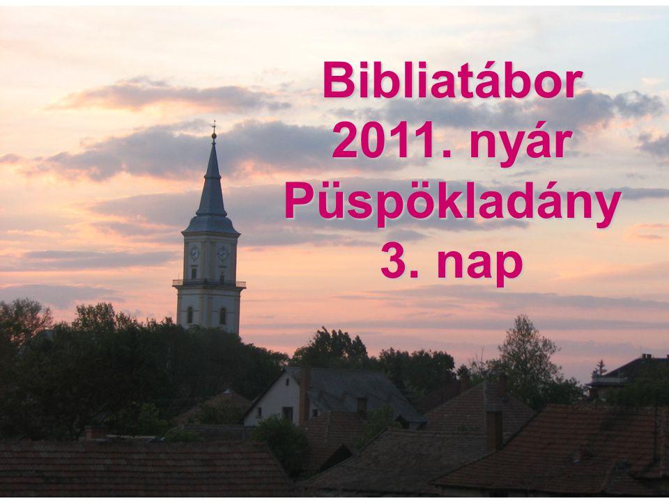 Bibliatábor 2011. nyár Püspökladány 3. nap