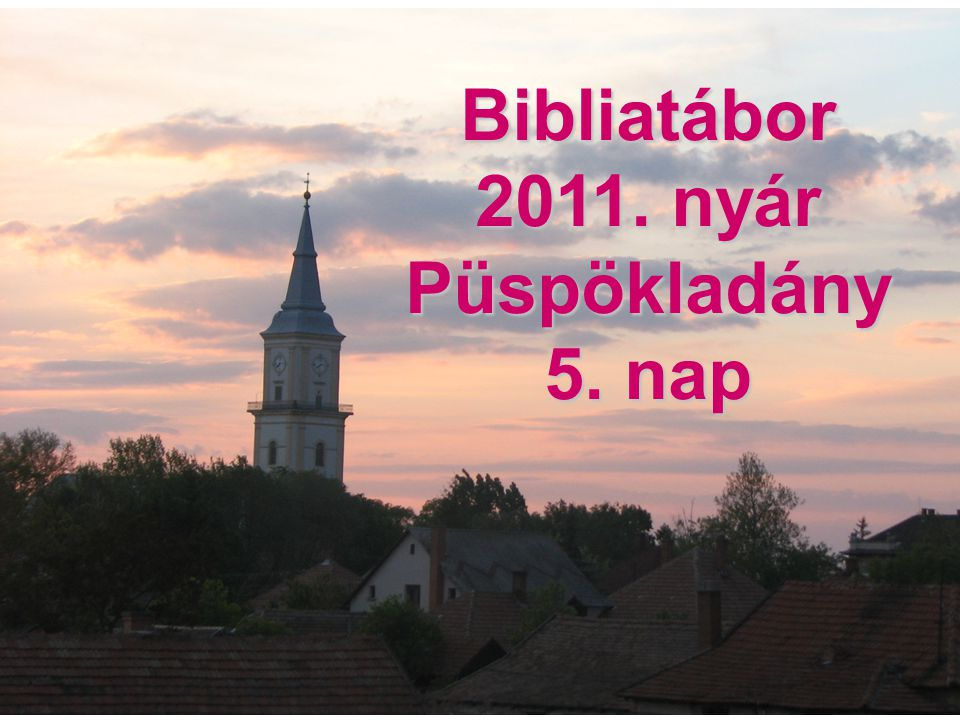 Bibliatábor 2011. nyár Püspökladány 5. nap