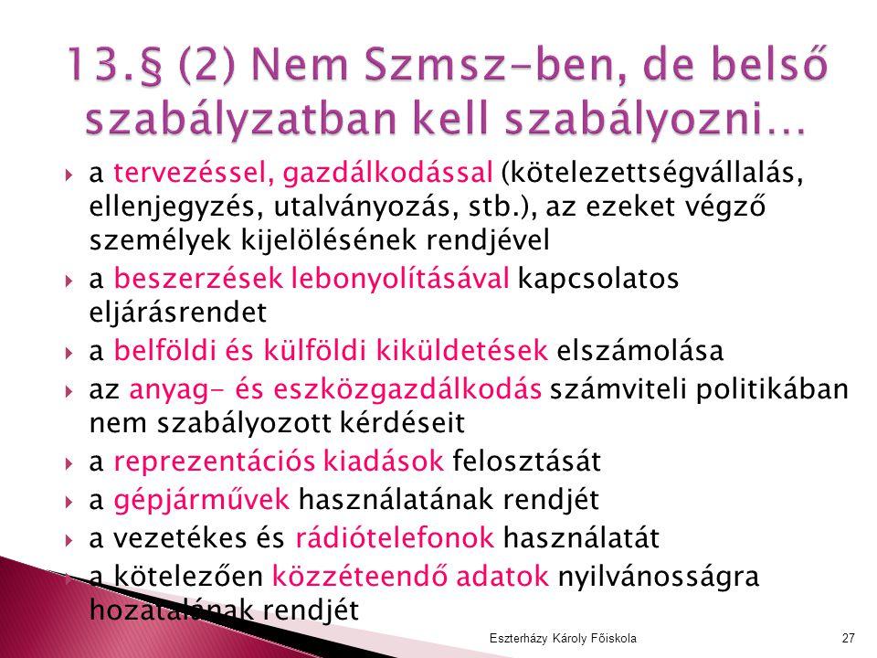 13.§ (2) Nem Szmsz-ben, de belső szabályzatban kell szabályozni…