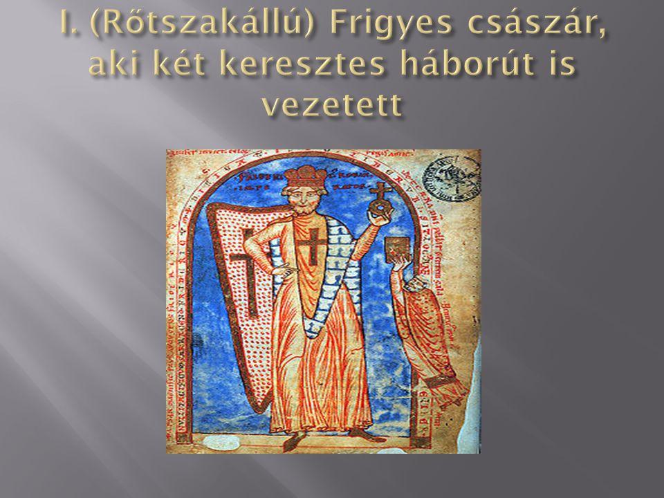 I. (Rőtszakállú) Frigyes császár, aki két keresztes háborút is vezetett