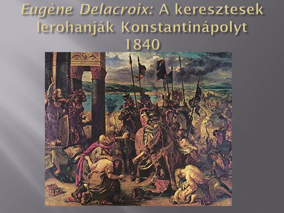 Eugène Delacroix: A keresztesek lerohanják Konstantinápolyt 1840