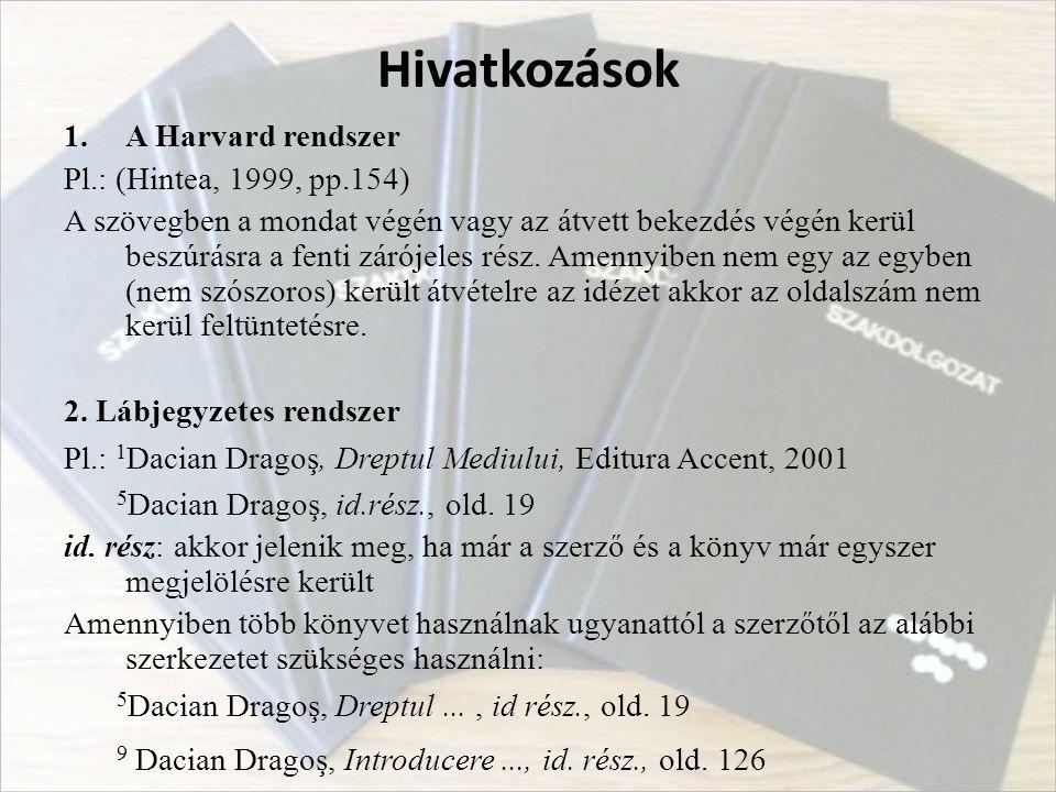Hivatkozások A Harvard rendszer Pl.: (Hintea, 1999, pp.154)