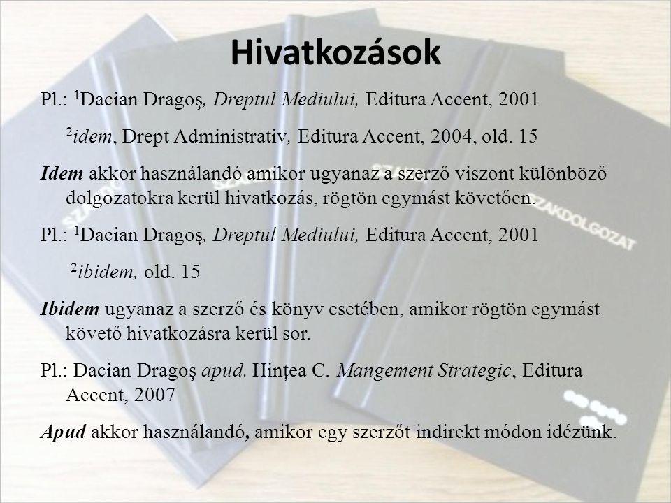 Hivatkozások Pl.: 1Dacian Dragoş, Dreptul Mediului, Editura Accent, 2001. 2idem, Drept Administrativ, Editura Accent, 2004, old. 15.
